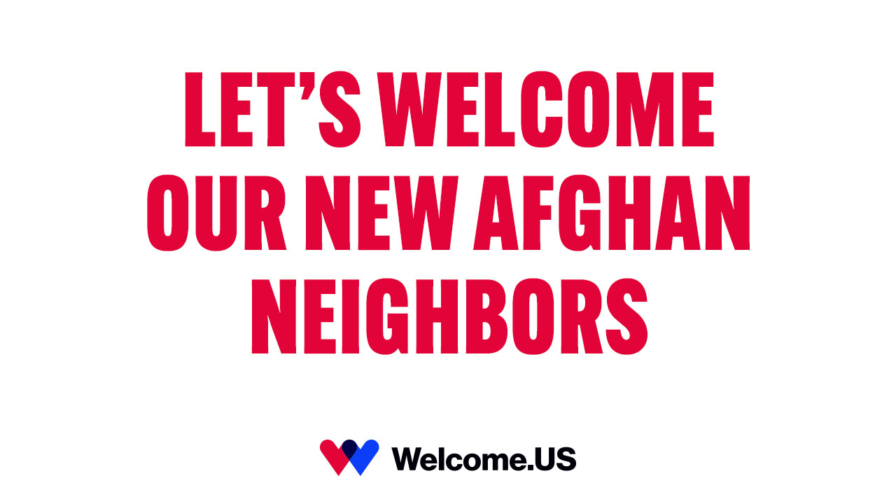 Let's welcome our new Afghan neighbors